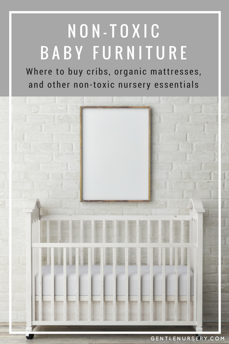 Non Toxic Baby Furniture A Guide To Nursery Including Where Cribs Organic Mattresses And Other Essentials Via Gentlenursery