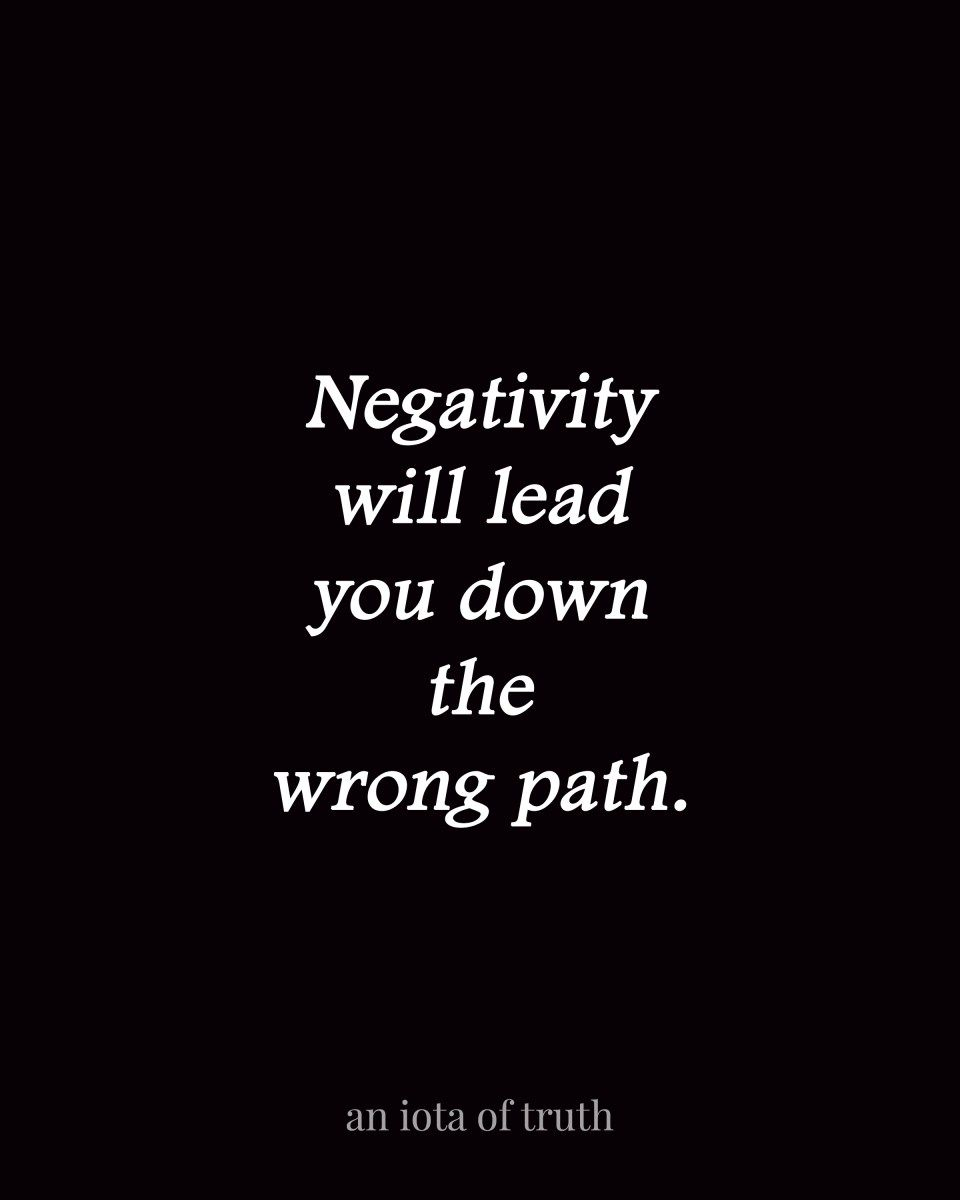 Negativity Will Lead You Down The Wrong Path Life Quotes Path Quotes Quotes