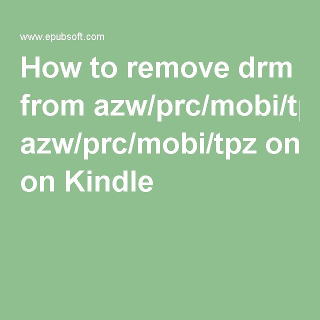 How to remove drm from azw/prc/mobi/tpz on Kindle ? | kindle