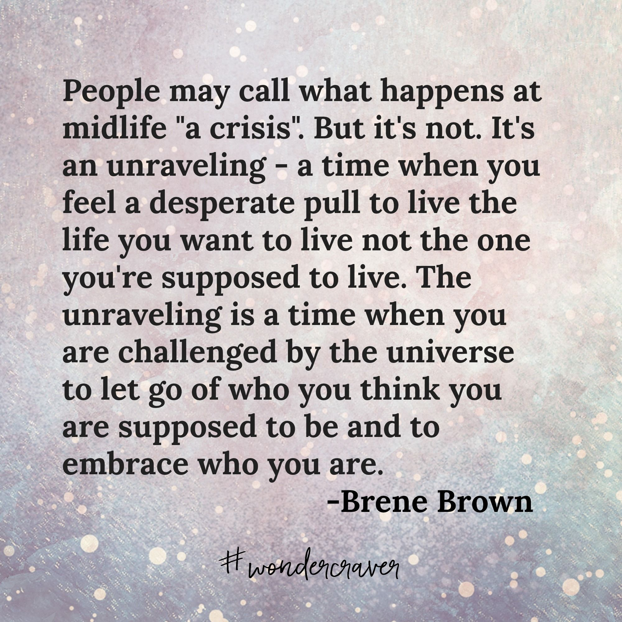 The Neverending Story My Extended Remix Of A Midlife Crisis Wonder Craver Brene Brown Quotes Midlife Crisis Quotes Empowering Quotes