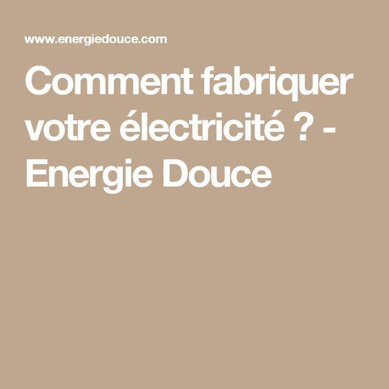 Comment fabriquer votre électricité ? - Energie Douce Idées pour - electricite a la maison