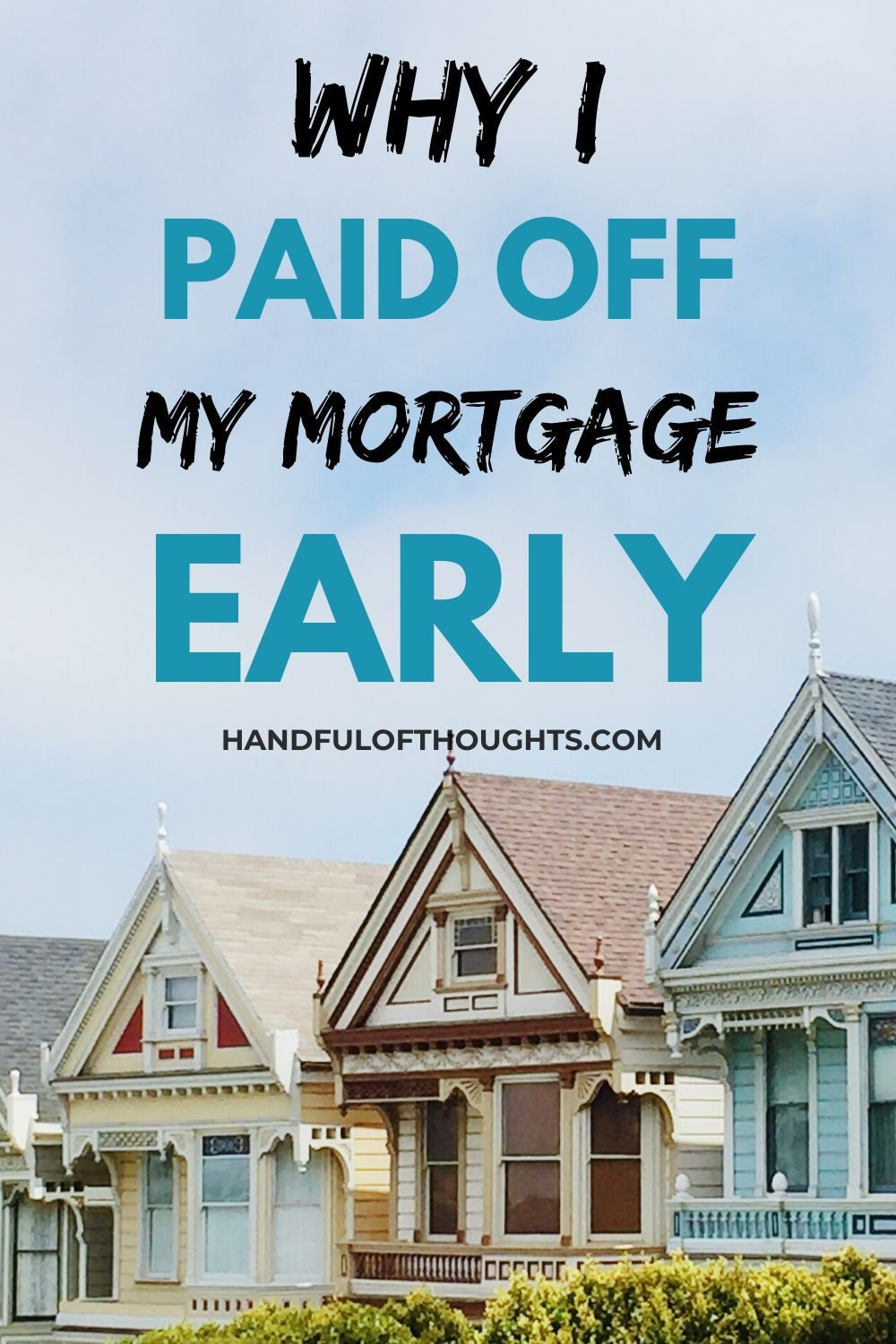Why I Paid Off My Mortgage Early In 2020 Mortgage Payoff Mortgage Mortgage Payment