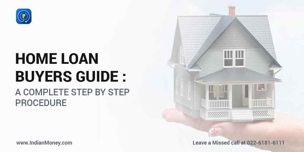 Home Loan Buyers Guide A Complete Step By Step Procedure With