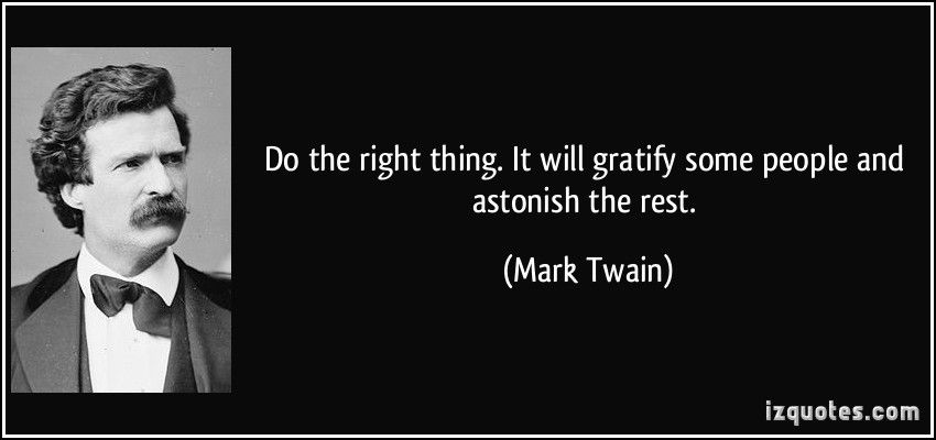 Do The Right Thing It Will Gratify Some People Astonish The Rest