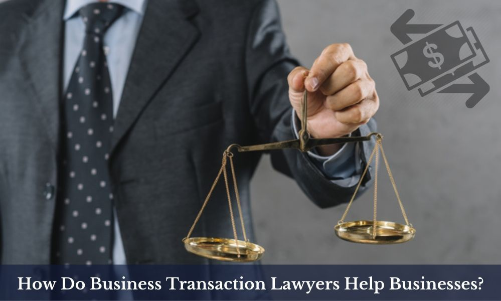 How do business transaction lawyers help businesses in