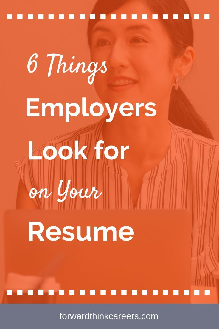 6 things employers look for on your resume forwardthink