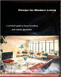 Design For Modern Living A Practical Guide To Home Furnishing And Interior Decoration