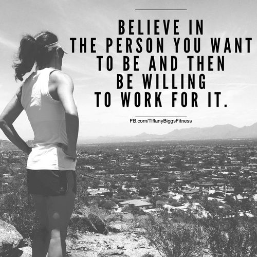 Believe In The Person You Want To Be And Make It Happen