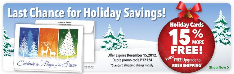 December 2012 Special Offer from Sharper Cards. 15% more Holiday Cards FREE! Plus, FREE Upgrade to RUSH SHIPPING. Quote promo code P1212A.