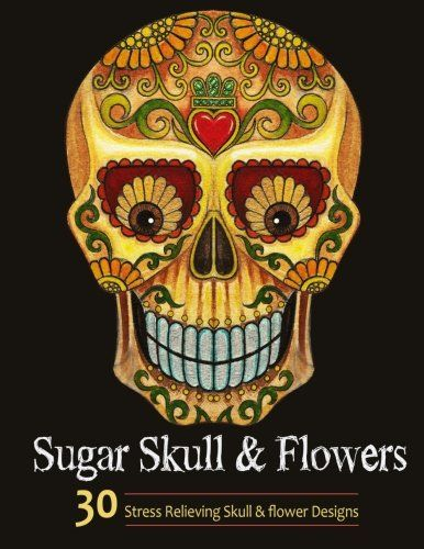 Adult Coloring Books Sugar Skull and Flower  Coloring Books For Adults Featuring Stress Relieving Sugar Skull Day of the Dead and Dia De Muertos Designs  AMAZON BEST SELLER | 2016 BEST GIFT IDEAS     30 Sugar Skull and  FLOWER PATTERNS TO COLOR  This adult coloring book has over 30 Sugar Sku