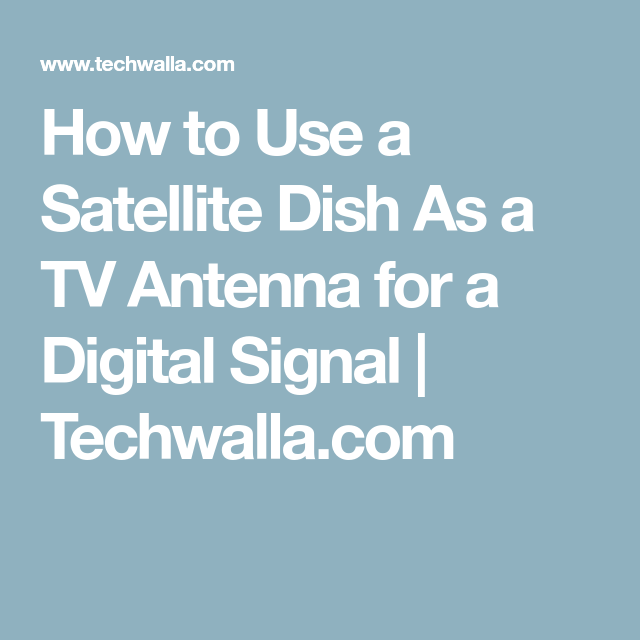 How to Use a Satellite Dish As a TV Antenna for a Digital