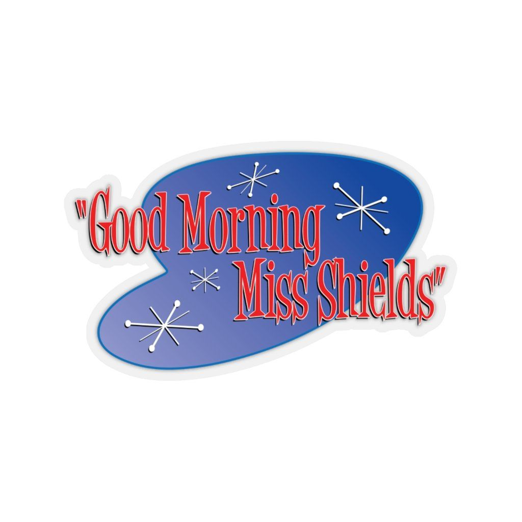 Good Morning Miss Shields Quote Sticker