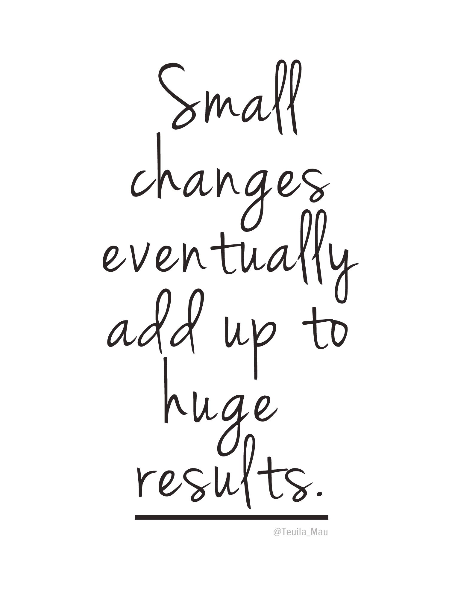 Small changes eventually add up to huge results. Change