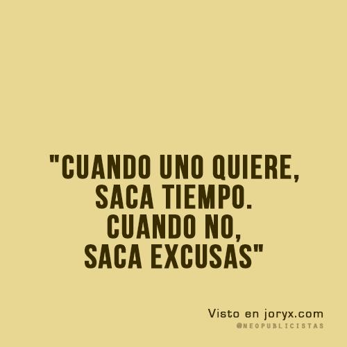 Cuando Uno Quiere Saca Tiempo Cuando No Saca Excusas