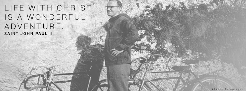 """Life with Christ is a wonderful adventure."" - Saint John Paul II"