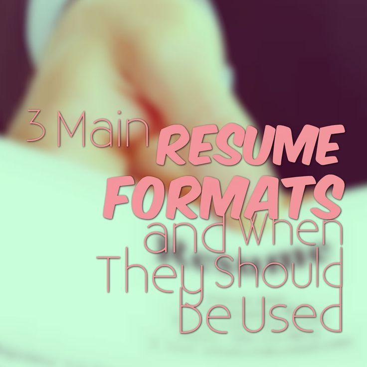 Difference between 3 main resume formats and when the