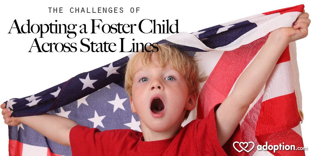 The Challenges of Adopting a Foster Child Across State Lines