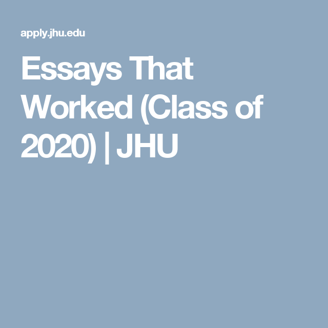 Essays That Worked (Class of 2020) JHU College essay