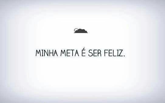 Minha meta é ser feliz!!