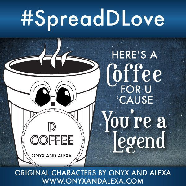 Spread D Love: Here's a coffee for you, because You're a Legend! and it's caffeine free. Original kawaii (cute) characters by Onyx and Alexa Aker (@OnyxandAlexa) | Twitter
