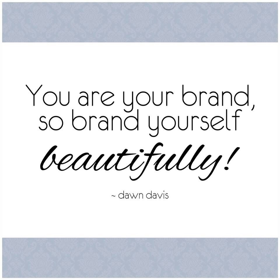 You Are Your Brand So Brand Yourself Beautifully Dawn Davis Branding Quote Brand You Brand Strategy Personal Branding
