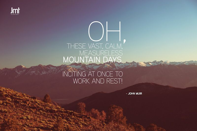 Oh These Vast Calm Measureless Mountain Days Inciting At Once To Work And Rest John Muir Adventure Quotes Wilderness Quotes Nature Quotes