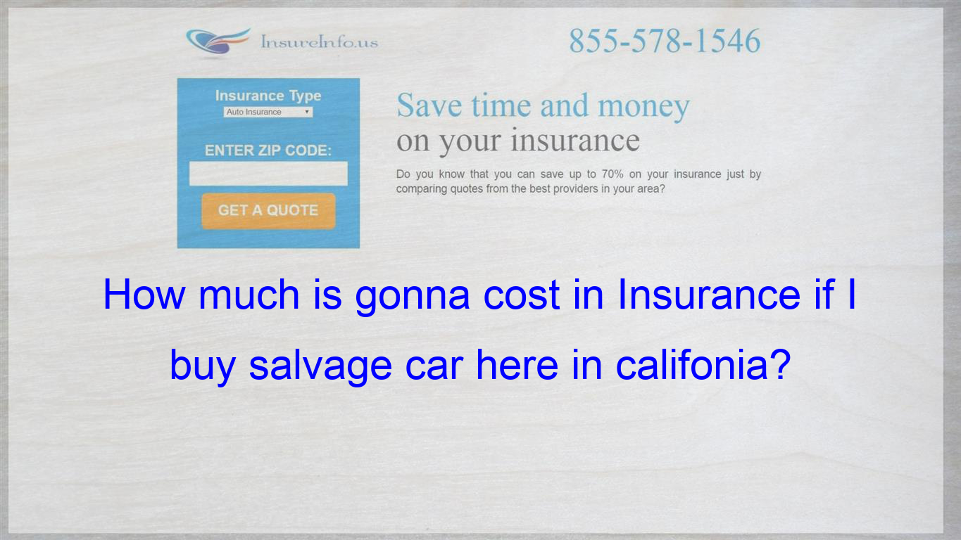 How Much Is Gonna Cost In Insurance If I Buy Salvage Car Here In Califonia With Images Cheap Car Insurance Quotes Insurance Quotes Compare Quotes