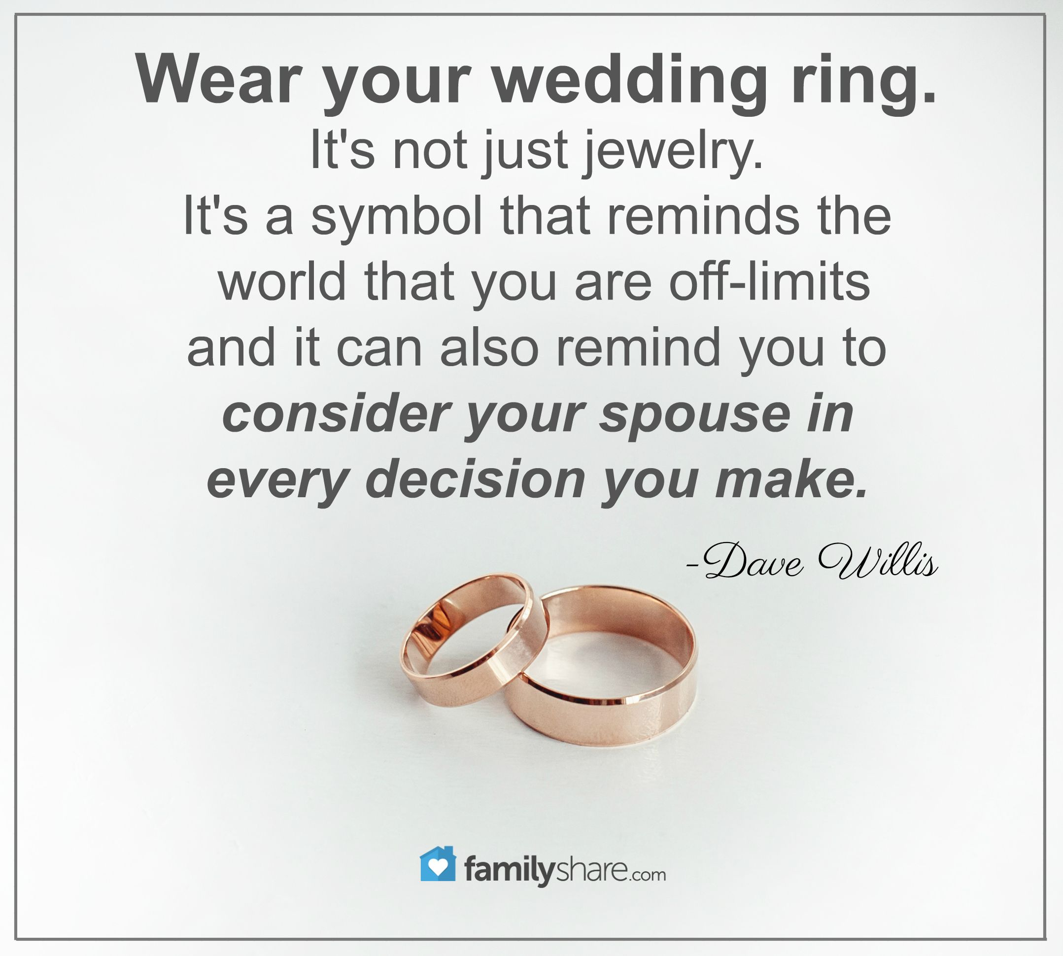 Wear Your Wedding Ring It S Not Just Jewelry It S A Symbol That Reminds The World That You Are Off Lim Love And Marriage Marriage Quotes Wedding Rings Quotes