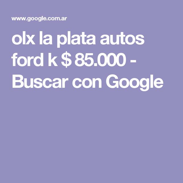 Olx La Plata Autos Ford K 85 000 Buscar Con Google Con Imagenes Autos Ford Ford Autos