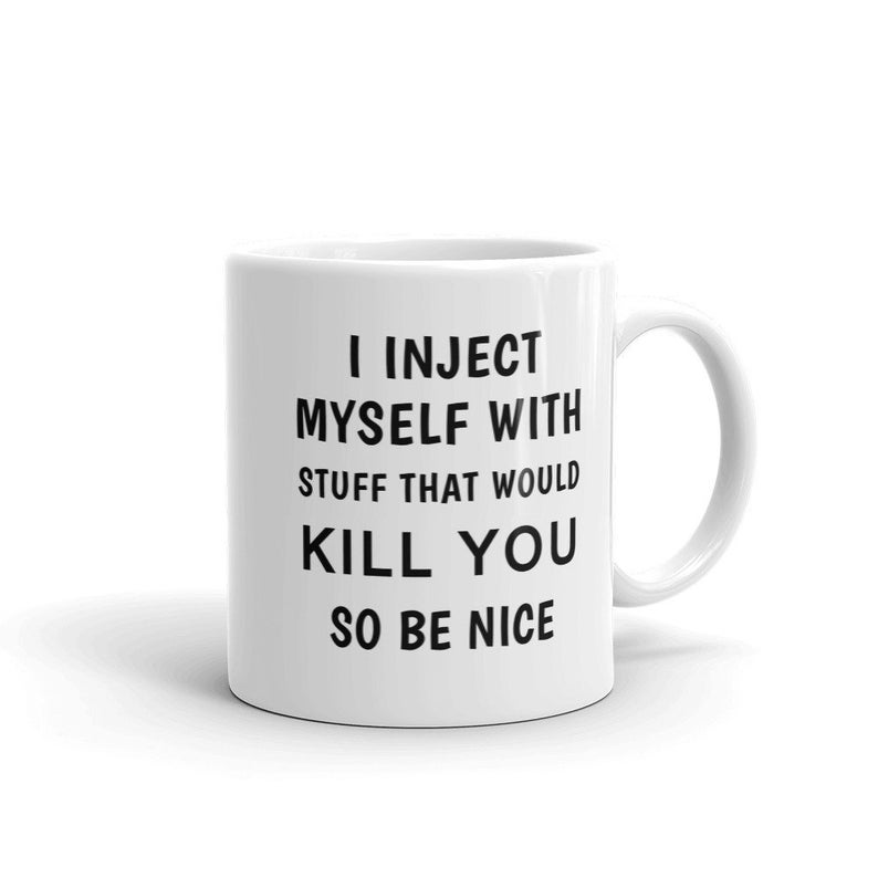 Type 1 Diabetes Mug, Diabetes Awareness Funny Gift Coffee Mug, I Inject Myself With Stuff That Would Kill You, Dark Diabetes Humor