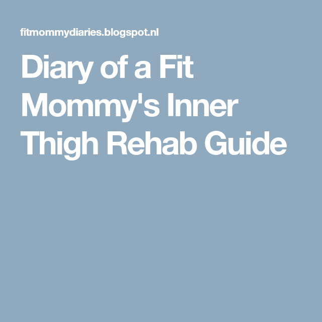 Diary Of A Fit Mommy S Inner Thigh Rehab Guide