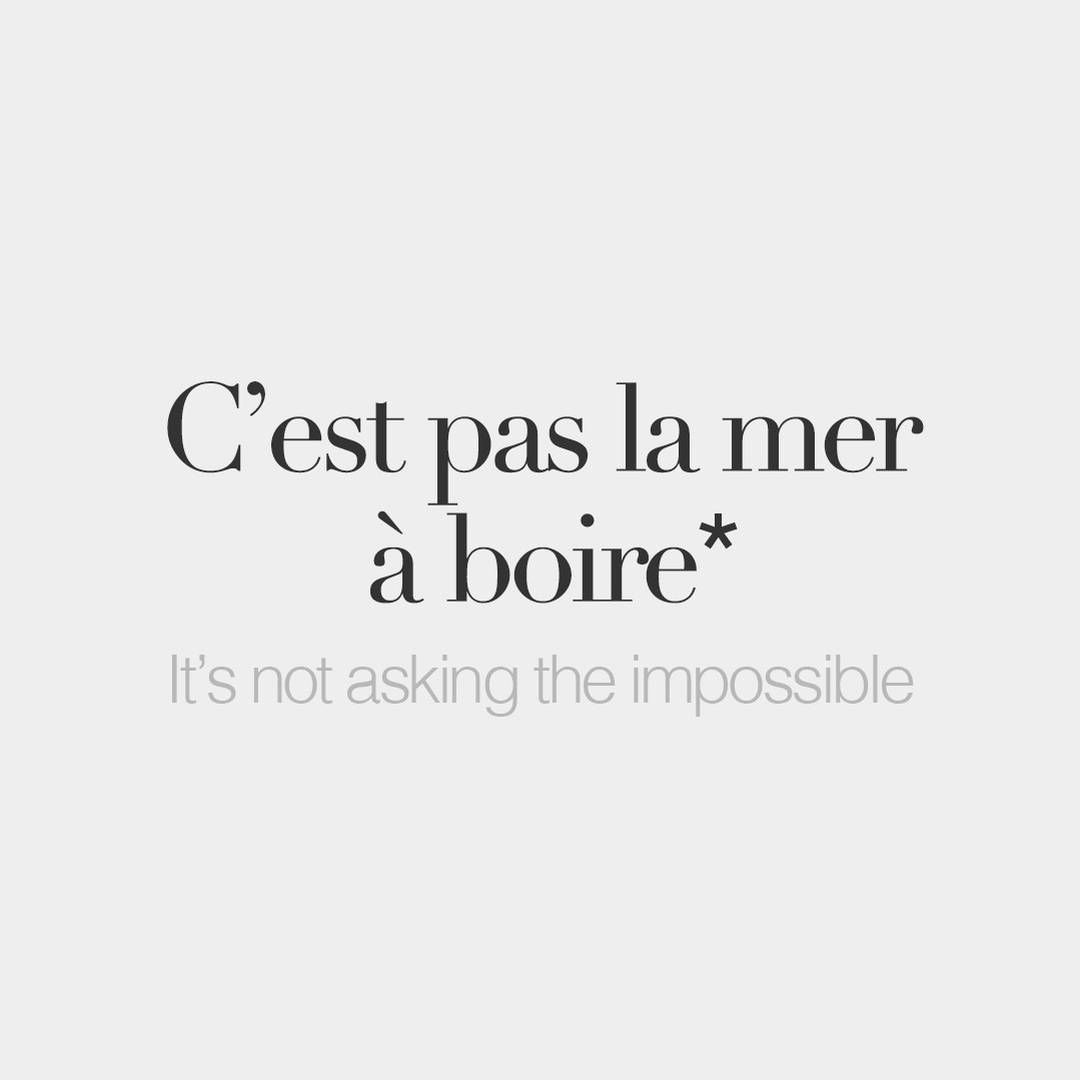 Literal Meaning Its Not To Drink The Sea French Quotes