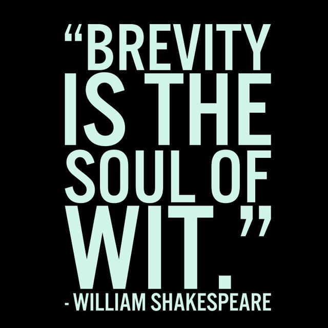 """""""Brevity is the soul of wit."""" - William Shakespeare"""
