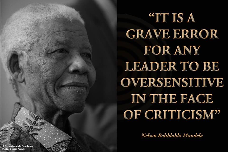 It's a grave error for any leader to be over sensitive in the face of criticism ~Nelson Mandela~