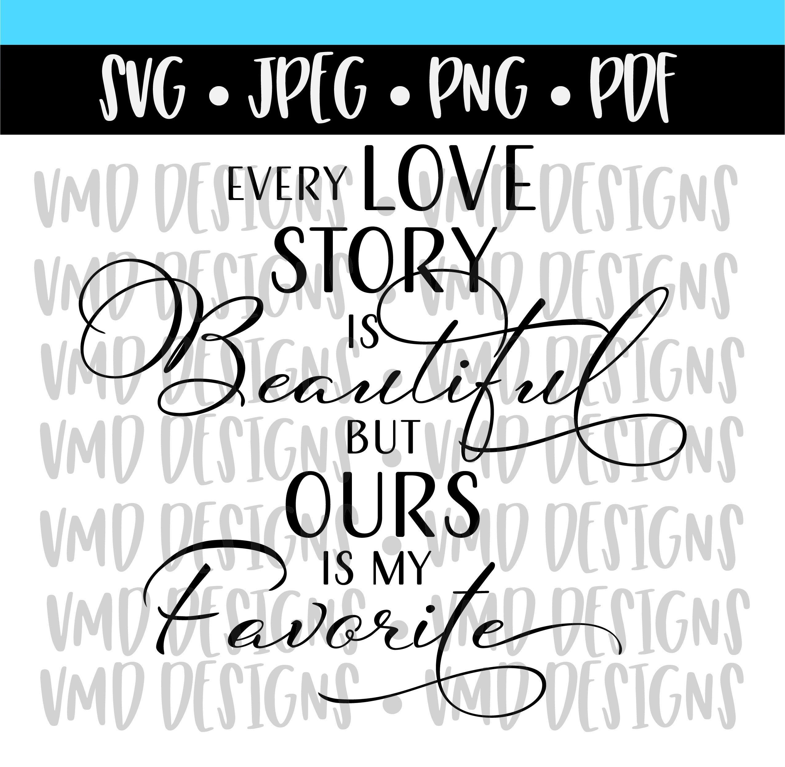 Every Love Story Is Beautiful But Ours Is My Favorite Jpg Png Etsy In 2021 Love Story Love Design My Favorite Things