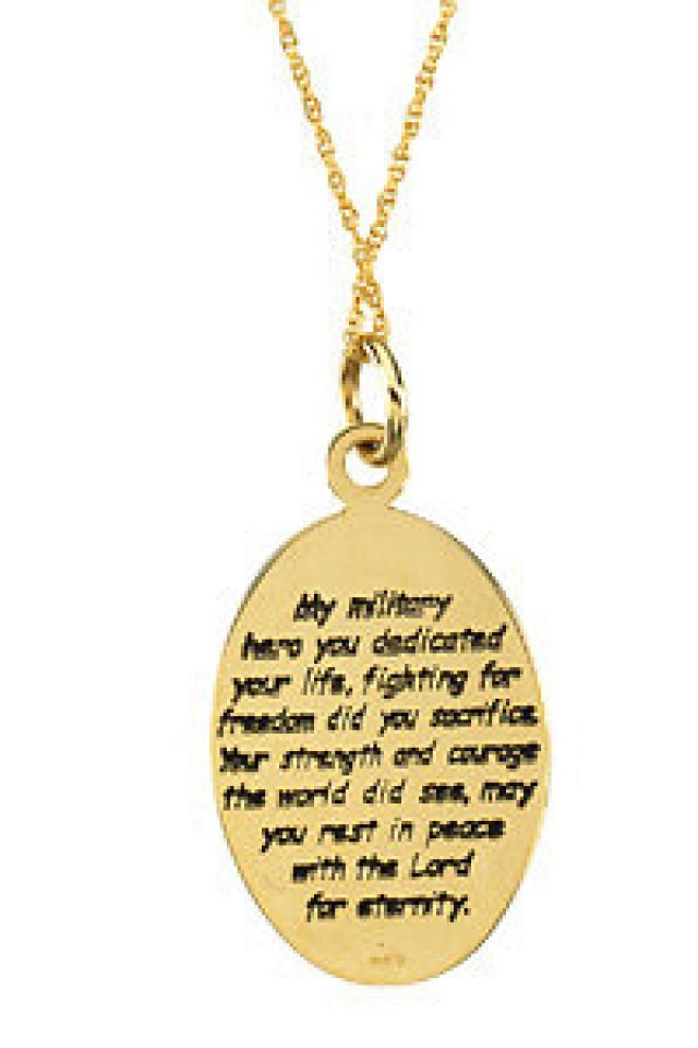 Comfort Wear Jewelry - Military Loss     Quality - 14K Yellow or 14K White gold     Size - 21.00 x 15.20 MM     Finish - Polished     Series Description - MILITARY LOSS COM NECK W/BOX      The following poem is enscribed on the back:     My military hero you dedicated your life,  Fighting for freedom did you sacrifice.  Your strength and courage the world did see,  May you rest in peace with the Lord for eternity.     Weight: 2.7 DWT ( 4.20 grams)     ST-R45108G    http://www.thesgdex.com