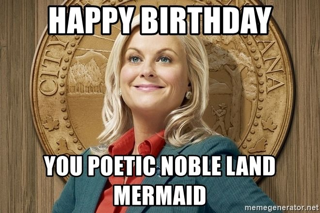 Happy Birthday You Poetic Noble Land Mermaid Leslie Knope Parks And Rec Birthday Quotes Funny For Her Birthday Quotes Funny Happy Birthday Wishes For Her