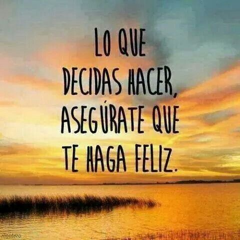 Lo Que Decidas Hacer Asegurate Te Haga Feliz English QuotesSpanish QuotesBeachSpanish EnglishCaboMotivationalHappyMotivational QuotesDaily Thoughts
