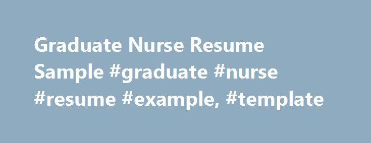 Graduate Nurse Resume Sample #graduate #nurse #resume #example - resume example nurse