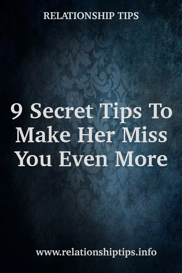 How to make her miss you after a break up