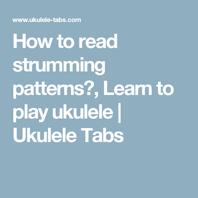 How To Read Strumming Patterns Learn Play Ukulele Tabs