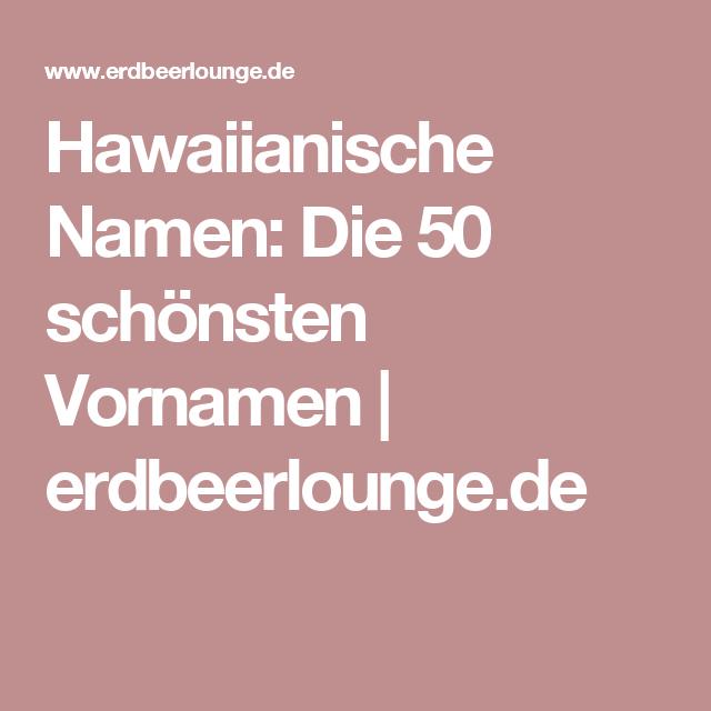 Hawaiianische Namen Die 50 Schonsten Vornamen Desired De Hawaiianische Namen Vornamen Schone Vornamen