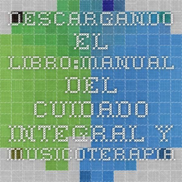 Descargando el libro:Manual del Cuidado Integral y Musicoterapia en el Adulto Mayor en formato pdf