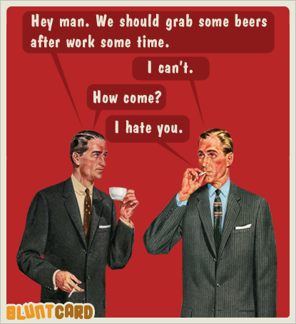 Funny free online cards for kind of mean self absorbed drunks