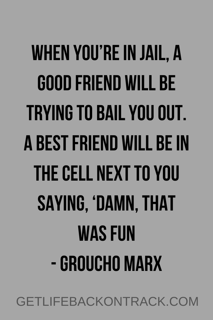44 Best Funny Quotes About Friendship Get Life Back On Track Friends Quotes Laughing With Friends Quotes Friendship Quotes