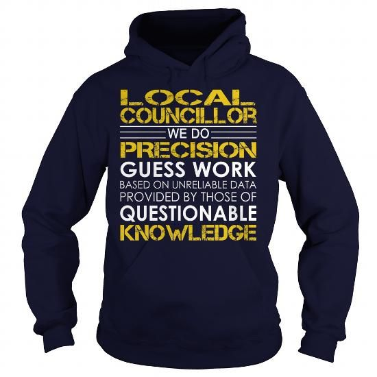Local councillor We Do Precision Guess Work Knowledge T Shirts, Hoodies, Sweatshirts