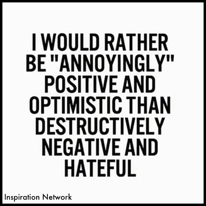 Image result for i would rather be annoyingly positive and optimistic