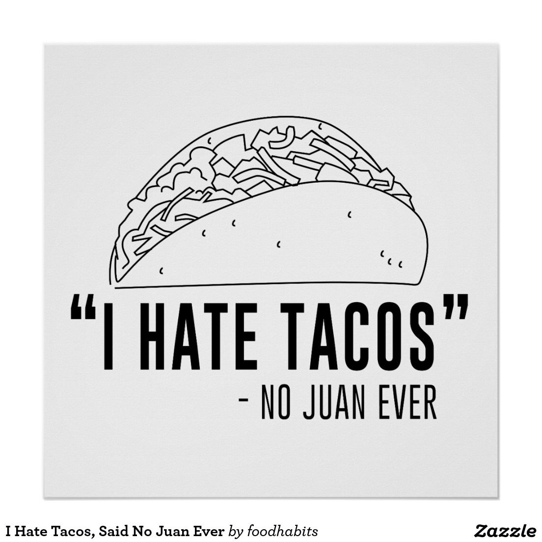 I Hate Tacos Said No Juan Ever Poster