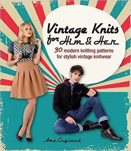 Vintage Knits For Him Her 30 Modern Knitting Patterns For Stylish