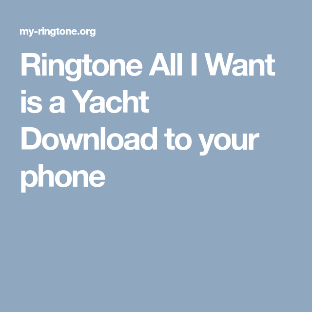 Ringtone All I Want Is A Yacht Download To Your Phone Phone Christmas Download Download